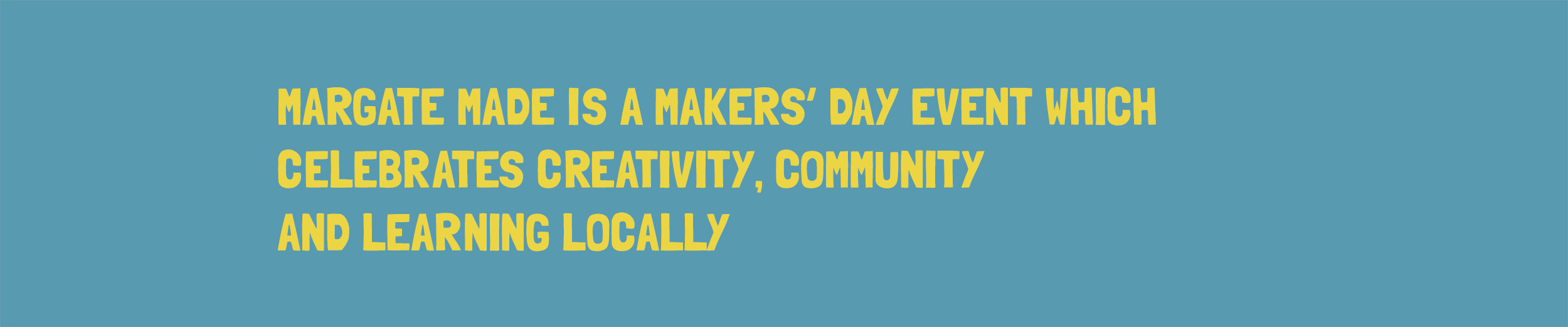 Banner reading Margate Made is a makers' day event which celebrates creativity, community and learning locally